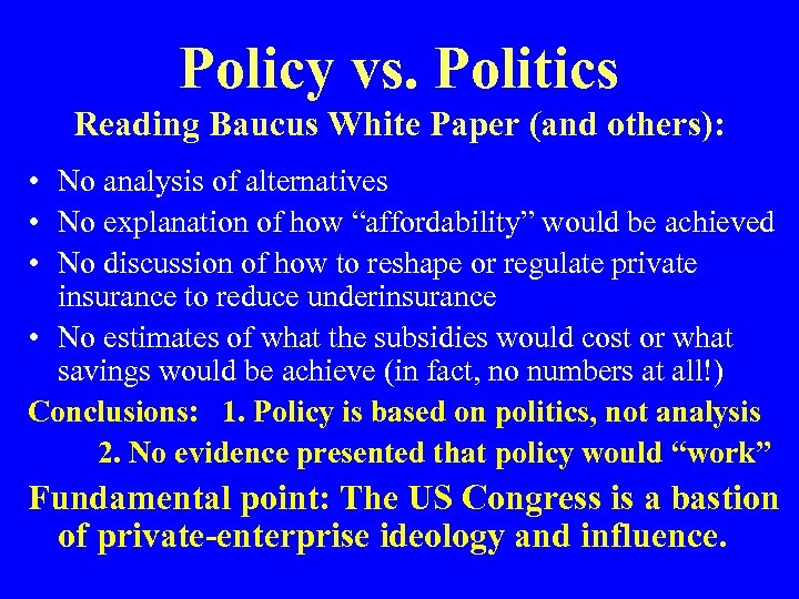 Policy vs. Politics Reading Baucus White Paper (and others): • No analysis of alternatives