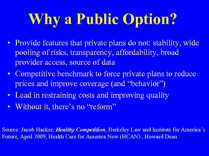 Why a Public Option? • Provide features that private plans do not: stability, wide