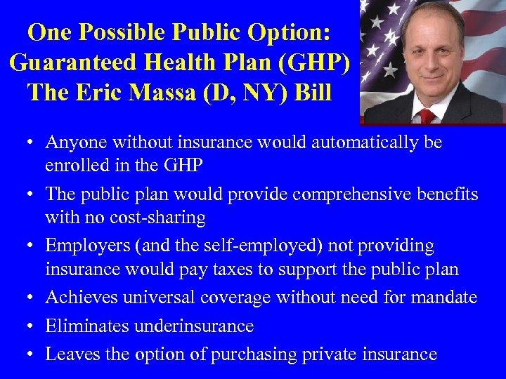 One Possible Public Option: Guaranteed Health Plan (GHP) The Eric Massa (D, NY) Bill