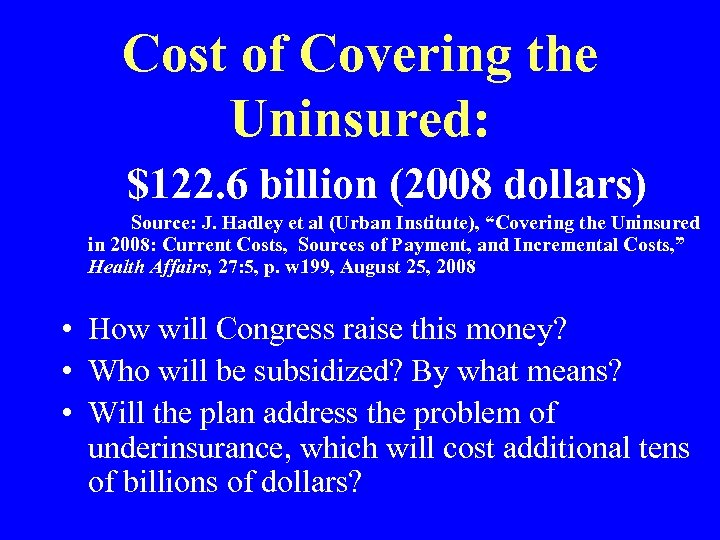 Cost of Covering the Uninsured: $122. 6 billion (2008 dollars) Source: J. Hadley et