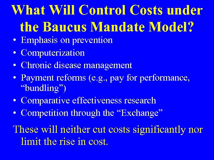 What Will Control Costs under the Baucus Mandate Model? • • Emphasis on prevention