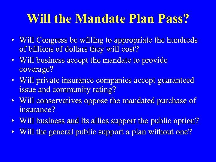 Will the Mandate Plan Pass? • Will Congress be willing to appropriate the hundreds