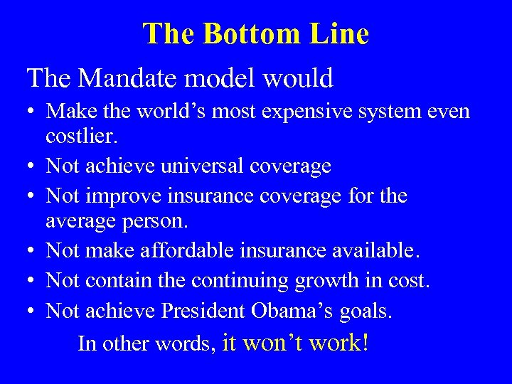 The Bottom Line The Mandate model would • Make the world's most expensive system