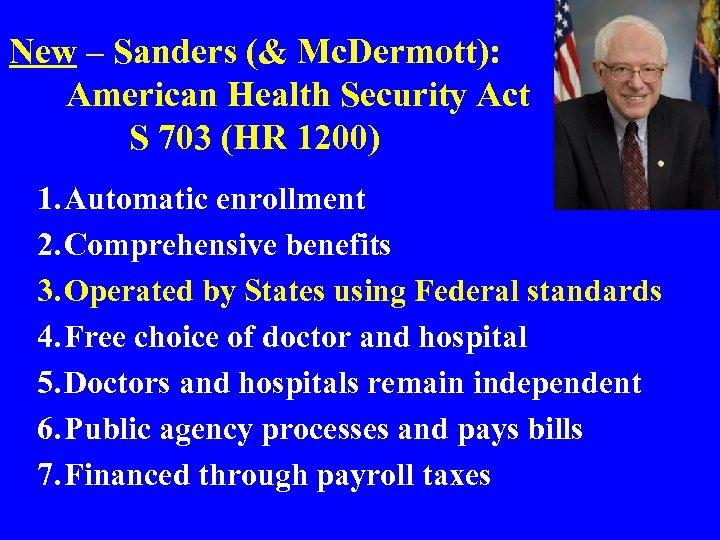 New – Sanders (& Mc. Dermott): American Health Security Act S 703 (HR 1200)