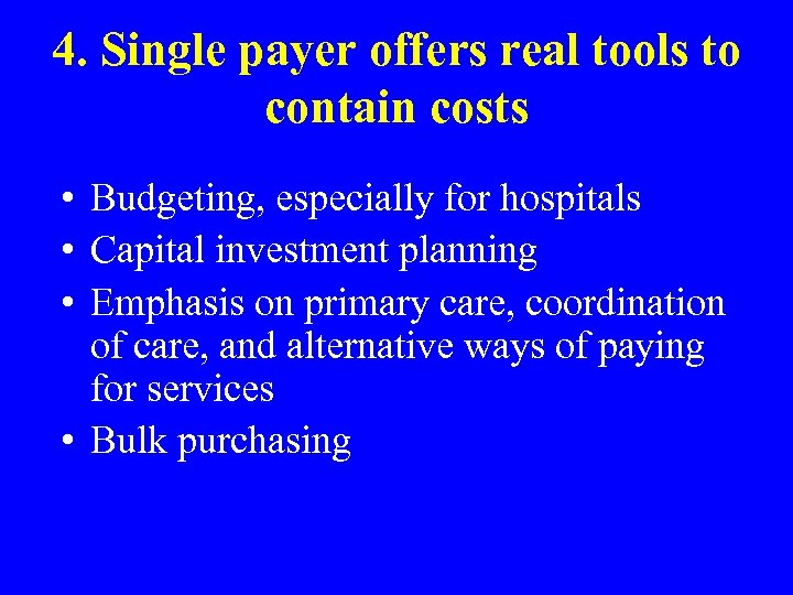 4. Single payer offers real tools to contain costs • Budgeting, especially for hospitals
