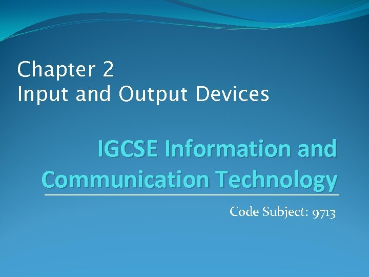 Chapter 2 Input and Output Devices IGCSE Information and Communication Technology Code Subject: 9713
