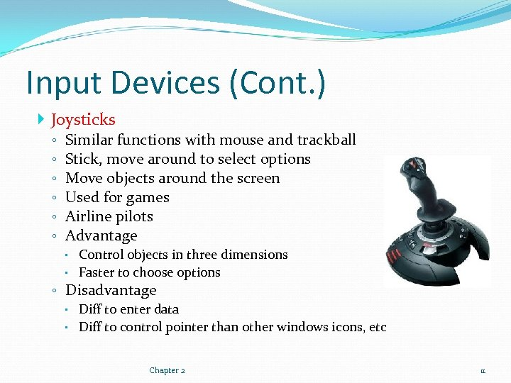 Input Devices (Cont. ) Joysticks ◦ ◦ ◦ Similar functions with mouse and trackball