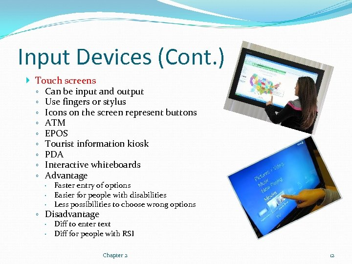 Input Devices (Cont. ) Touch screens ◦ Can be input and output ◦ Use
