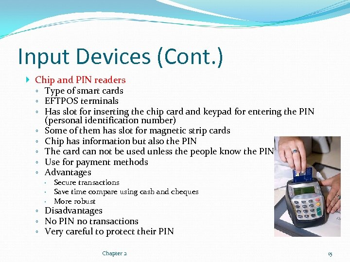Input Devices (Cont. ) Chip and PIN readers ◦ Type of smart cards ◦