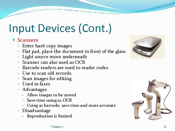 Input Devices (Cont. ) Scanners ◦ ◦ ◦ ◦ ◦ Enter hard copy images