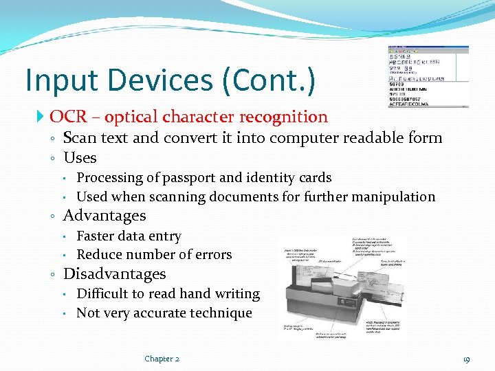 Input Devices (Cont. ) OCR – optical character recognition ◦ Scan text and convert