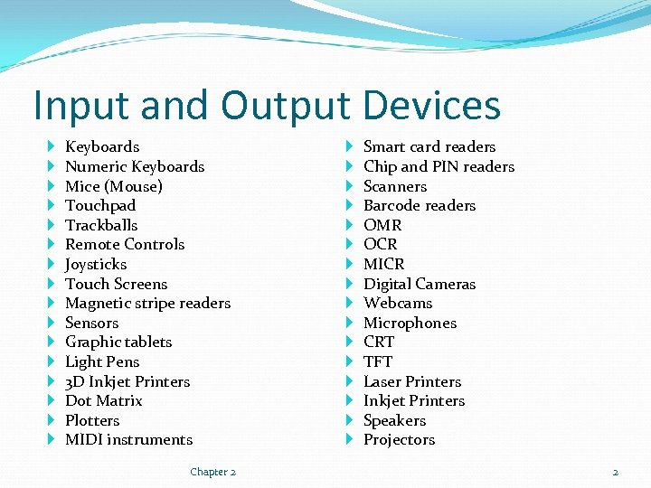 Input and Output Devices Keyboards Numeric Keyboards Mice (Mouse) Touchpad Trackballs Remote Controls Joysticks