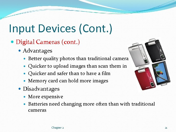Input Devices (Cont. ) Digital Cameras (cont. ) Advantages Better quality photos than traditional