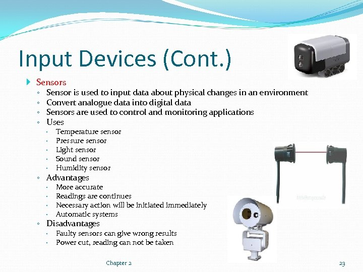 Input Devices (Cont. ) Sensors ◦ Sensor is used to input data about physical