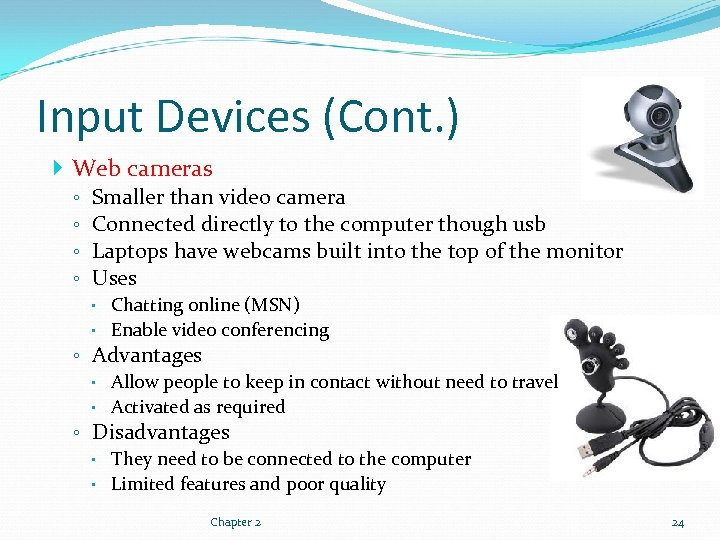 Input Devices (Cont. ) Web cameras ◦ ◦ Smaller than video camera Connected directly