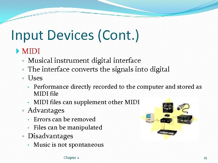 Input Devices (Cont. ) MIDI ◦ Musical instrument digital interface ◦ The interface converts