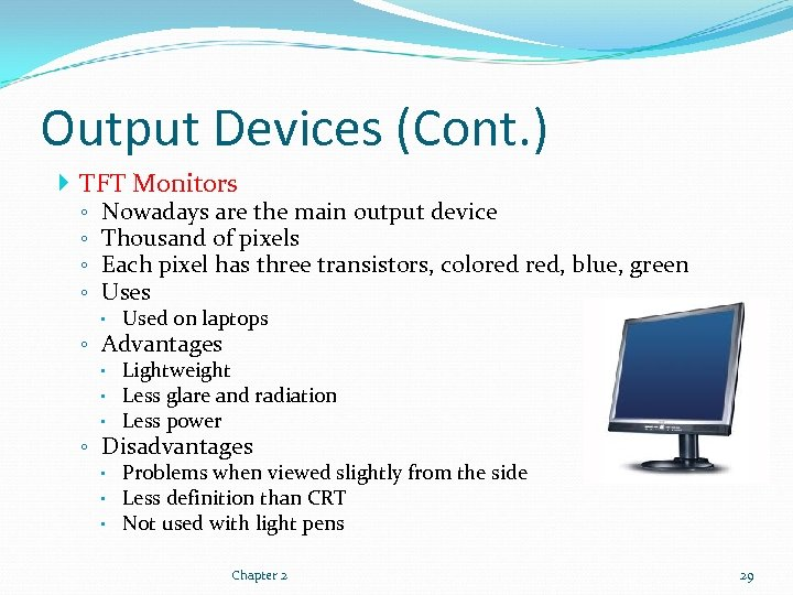 Output Devices (Cont. ) TFT Monitors ◦ ◦ Nowadays are the main output device