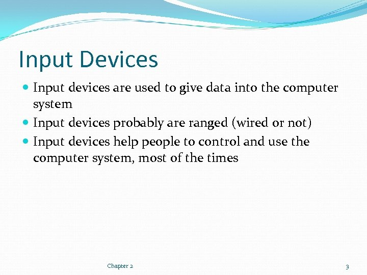 Input Devices Input devices are used to give data into the computer system Input