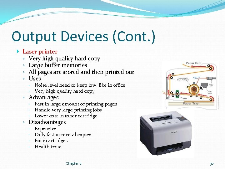 Output Devices (Cont. ) Laser printer ◦ Very high quality hard copy ◦ Large
