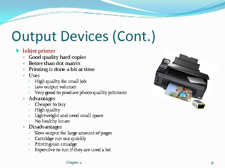 Output Devices (Cont. ) Inkjet printer ◦ Good quality hard copies ◦ Better than