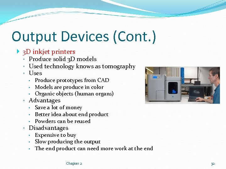 Output Devices (Cont. ) 3 D inkjet printers ◦ Produce solid 3 D models