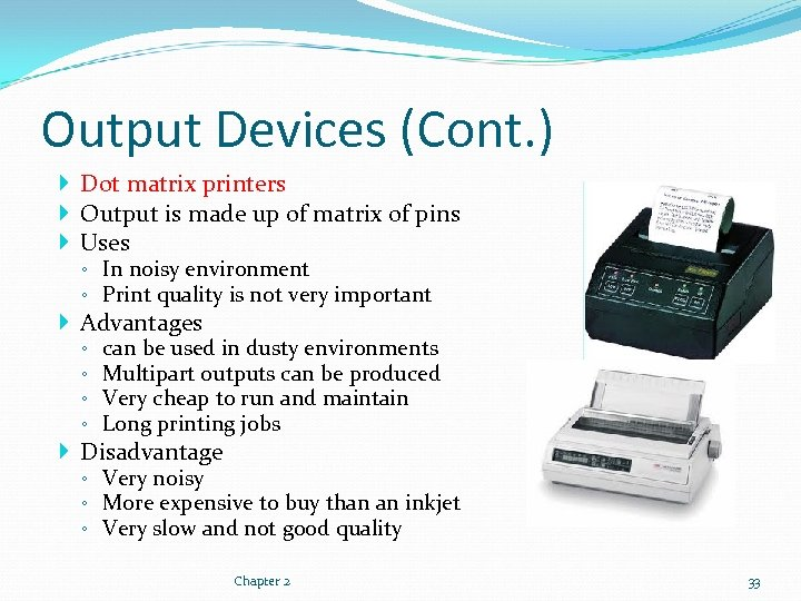 Output Devices (Cont. ) Dot matrix printers Output is made up of matrix of