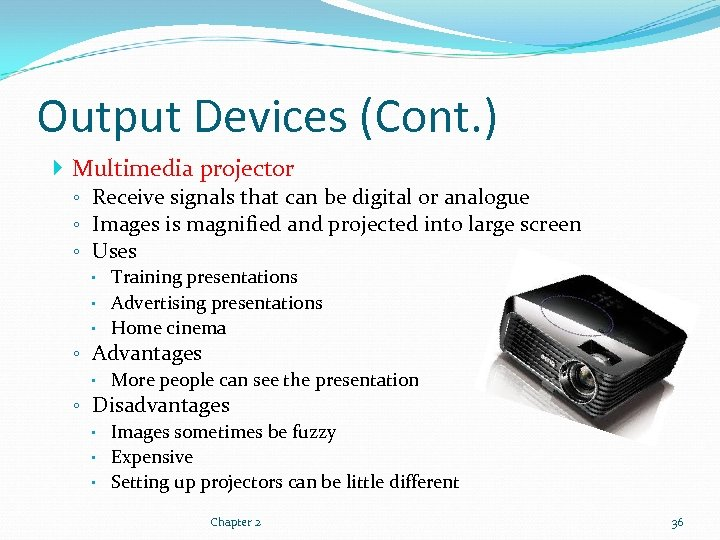 Output Devices (Cont. ) Multimedia projector ◦ Receive signals that can be digital or