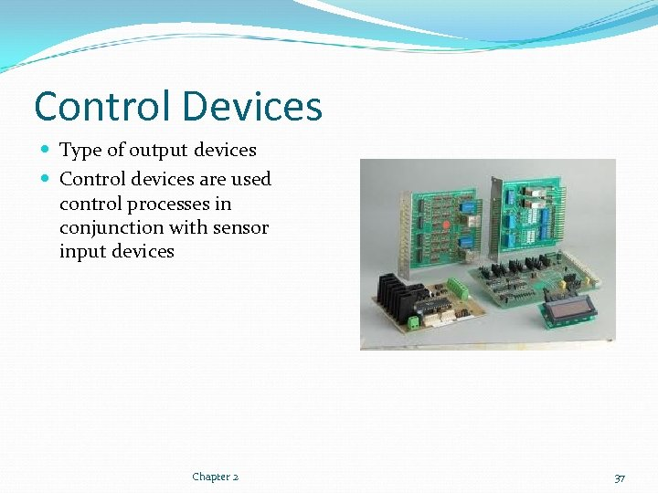Control Devices Type of output devices Control devices are used control processes in conjunction