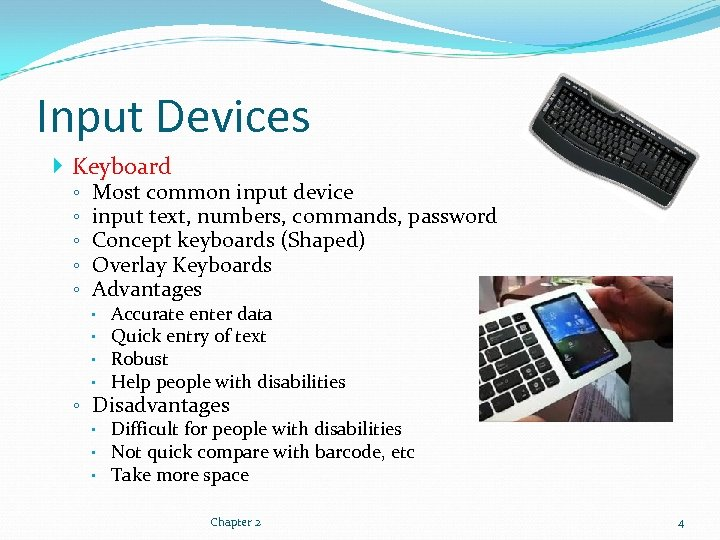 Input Devices Keyboard ◦ ◦ ◦ Most common input device input text, numbers, commands,