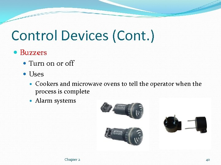 Control Devices (Cont. ) Buzzers Turn on or off Uses Cookers and microwave ovens