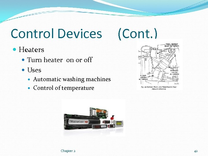 Control Devices (Cont. ) Heaters Turn heater on or off Uses Automatic washing machines