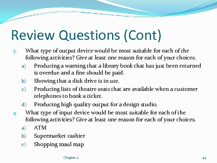 Review Questions (Cont) What type of output device would be most suitable for each