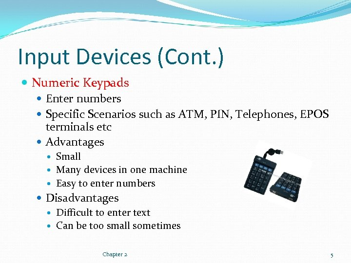 Input Devices (Cont. ) Numeric Keypads Enter numbers Specific Scenarios such as ATM, PIN,