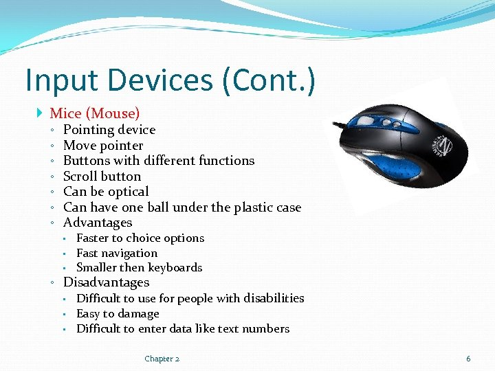 Input Devices (Cont. ) Mice (Mouse) ◦ ◦ ◦ ◦ Pointing device Move pointer