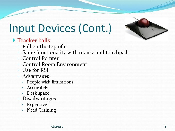 Input Devices (Cont. ) Tracker balls ◦ ◦ ◦ Ball on the top of