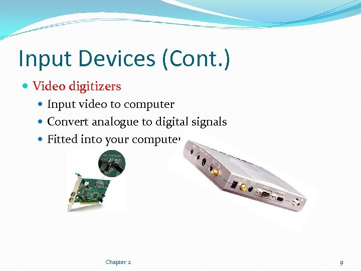 Input Devices (Cont. ) Video digitizers Input video to computer Convert analogue to digital