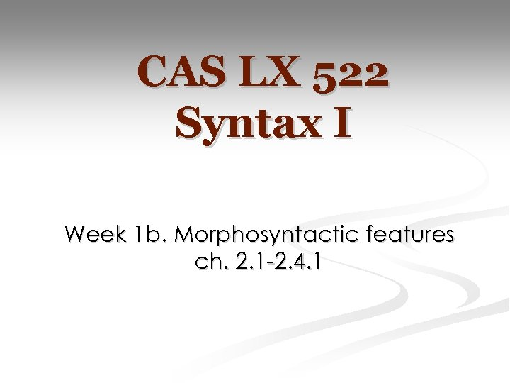 CAS LX 522 Syntax I Week 1 b. Morphosyntactic features ch. 2. 1 -2.