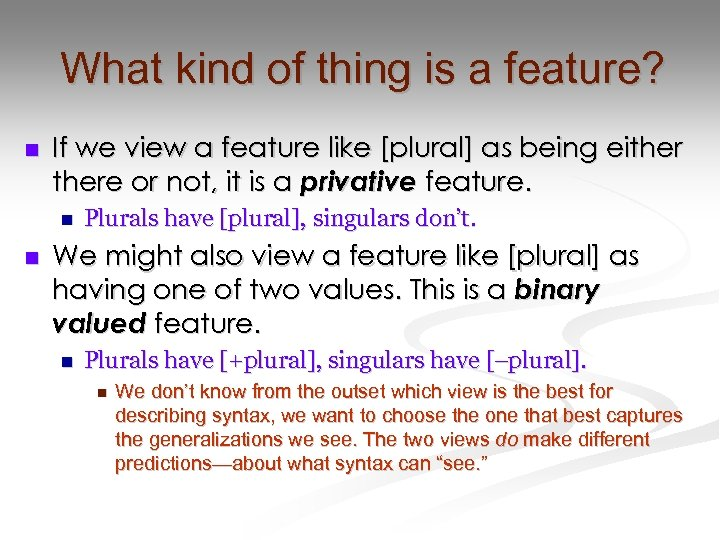 What kind of thing is a feature? n If we view a feature like