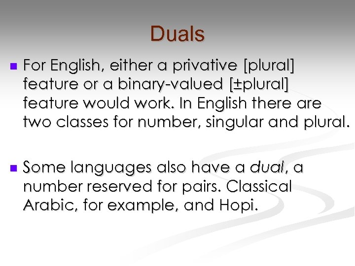 Duals n For English, either a privative [plural] feature or a binary-valued [±plural] feature
