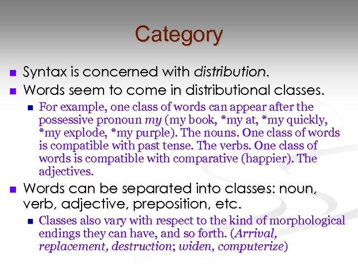 Category n n Syntax is concerned with distribution. Words seem to come in distributional
