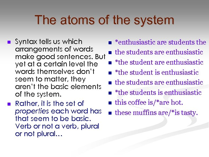The atoms of the system n n Syntax tells us which arrangements of words