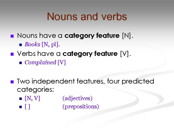 Nouns and verbs n Nouns have a category feature [N]. n n Verbs have