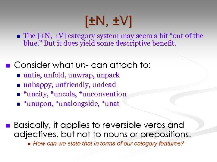 [±N, ±V] n n Consider what un- can attach to: n n n The