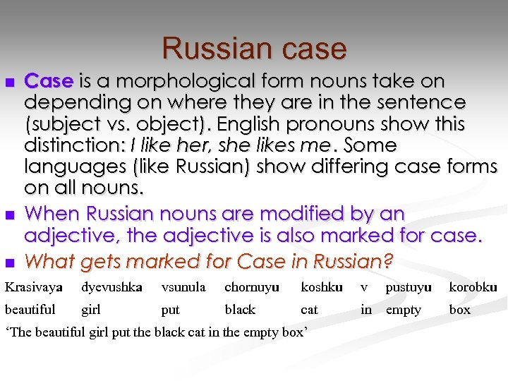 Russian case n n n Case is a morphological form nouns take on depending