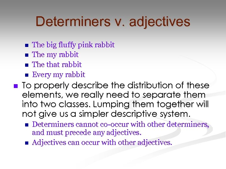 Determiners v. adjectives n n n The big fluffy pink rabbit The my rabbit