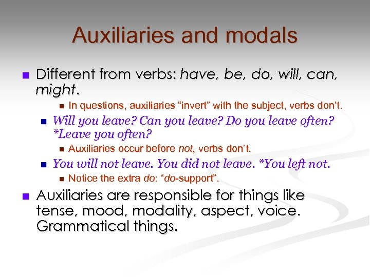 Auxiliaries and modals n Different from verbs: have, be, do, will, can, might. n
