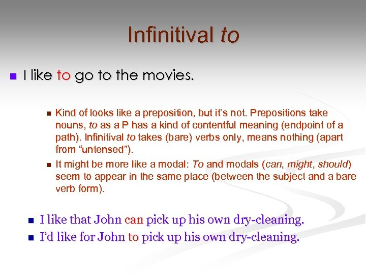 Infinitival to n I like to go to the movies. n n Kind of