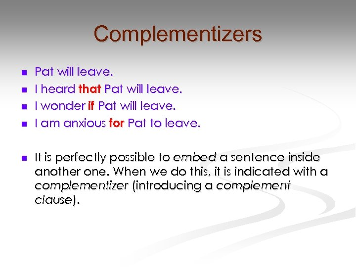 Complementizers n n n Pat will leave. I heard that Pat will leave. I