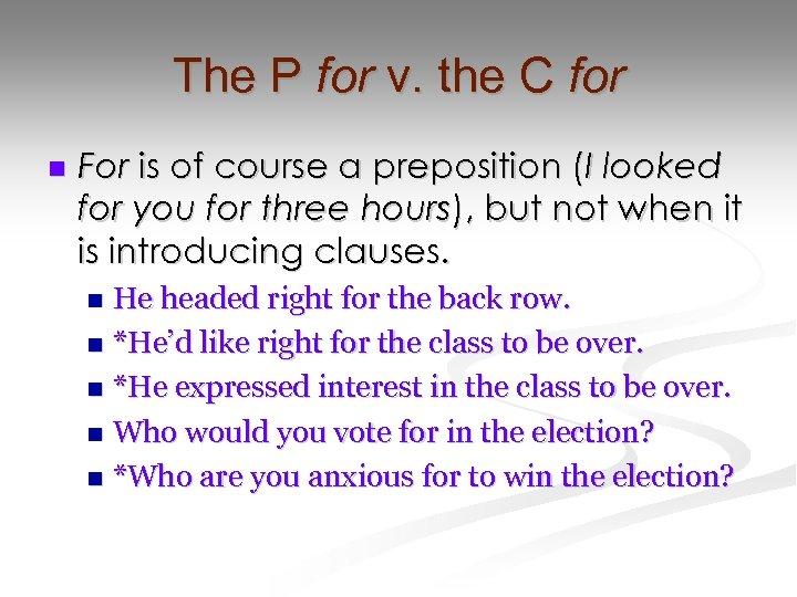 The P for v. the C for n For is of course a preposition