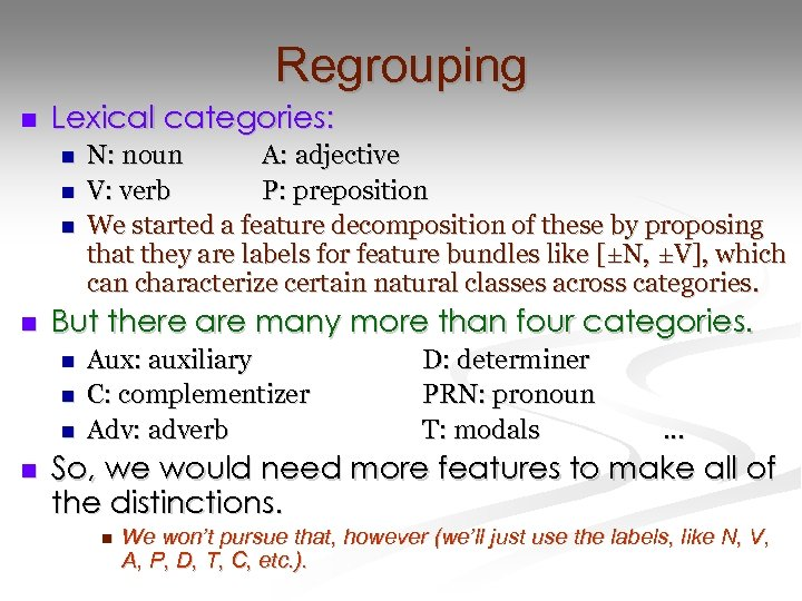 Regrouping n Lexical categories: n n But there are many more than four categories.